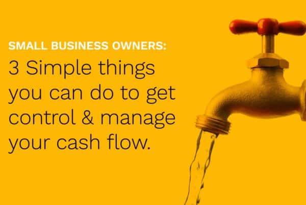3 simple things you can do to get control and manage your cash flow